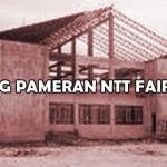 Pembangunan Gedung NTT Fair yang Fail (Gagal) Karena Diduga Telah Terjadi Korupsi